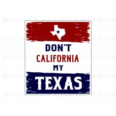DoN'T CALIFORNIA my TEXAS - sticker
