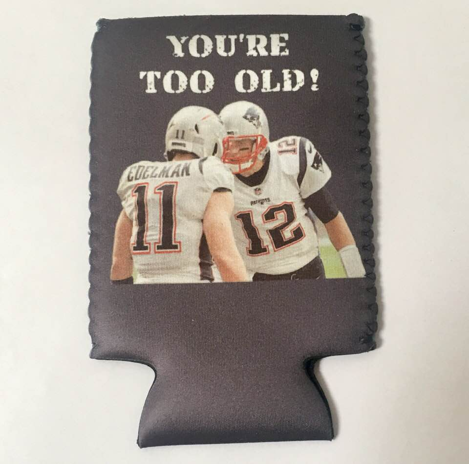 You're too old coozie Tom Brady